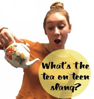 What's the tea on teen slang?